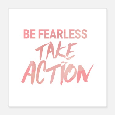 Take Be Fearless Take Action - Poster 16x16