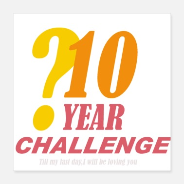 Challenge Accepted 10 year challenge - T-shirt gift - Poster 16x16