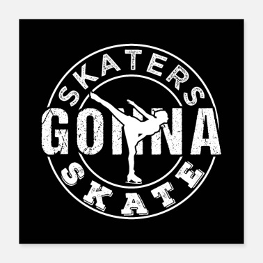 Skaters Gonna Skate Skaters Gonna Skate | Figure Skating - Poster 16x16