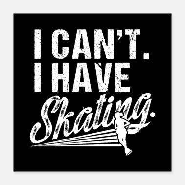 Cant I Can't I Have Skating - Poster 16x16