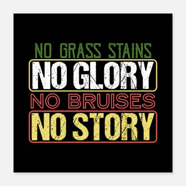 Grass Soccer No Grass Stains, No Bruises No Glory - Poster 16x16