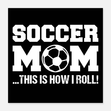 Soccer Mom SOCCER MOM | This Is How I Roll - Poster 16x16