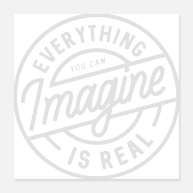 Imagine everything you can imagine is real - Poster 16x16