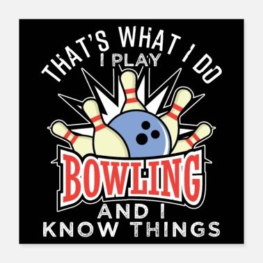 Bowling Bowling And I Know Things - Poster 16x16