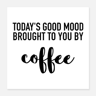 Mood Today s Good Mood Brought To You By Coffee - Poster 16x16