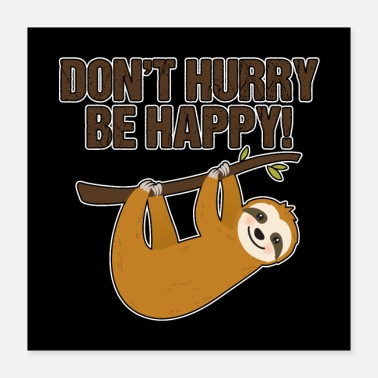 Sloth Cute Sloth Don't Hurry Be Happy Yoga Funny Gift - Poster