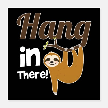 Hang Out Hang In There Sloth Funny - Poster 16x16