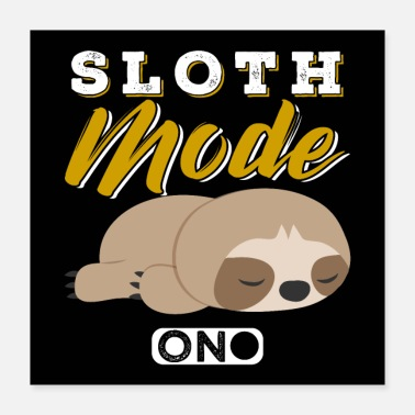 Hang Out Sloth Mode On - Poster 16x16