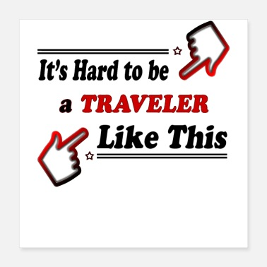 Traveler Traveler Like This - Funny Traveling - Poster