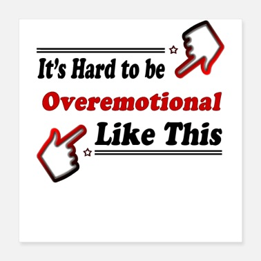 Person Overemotional - Emotional person funny - Poster 16x16