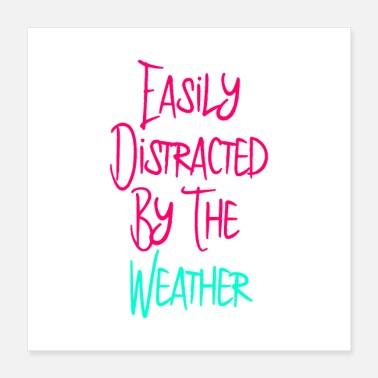 Weather Easily Distracted By The Weather Meteorologist - Poster 16x16