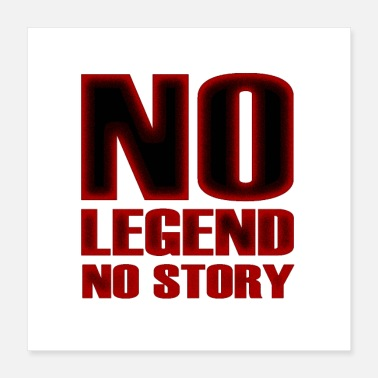 Legend No Legend No Story Quote - Poster 16x16