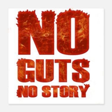 Gut No Guts No Story - Cool Burning Quote - Poster 16x16