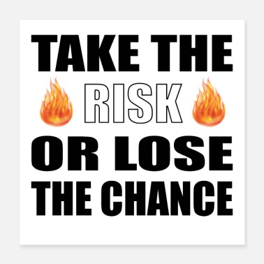 Lose Take the Risk Or Lose The Chance Quote - Poster 16x16