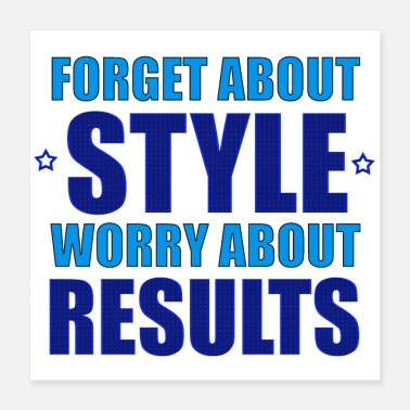 Amazing Sarcasm Forget About Style Worry About Results Cool Quote - Poster 16x16