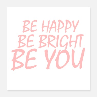 Bright Be happy Be bright Be you - Poster 16x16
