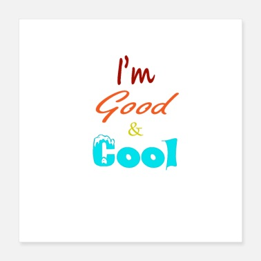 Good Day good and cool - Poster 16x16