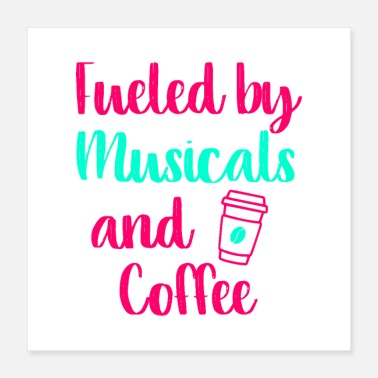 Performance Fueled by Musicals and Coffee Music Arts Quote - Poster 16x16