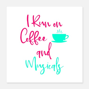Theatre I Run on Coffee and Musicals Fun Quote - Poster 16x16