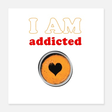Addicted Addicted to coffee - addiction - Poster 16x16