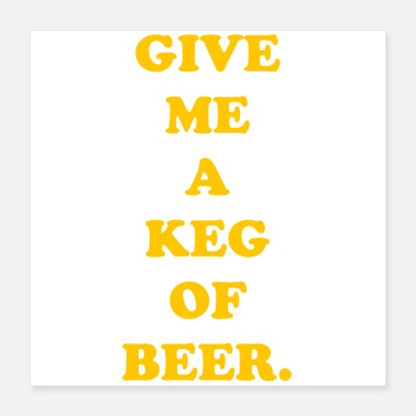 Beer Keg GIVE ME A KEG OF BEER - Poster 16x16