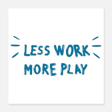 Playground less work more play 01 - Poster 16x16