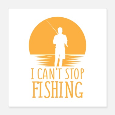 Mens I Can't Stop Fishing Introverts Gift - Poster 16x16