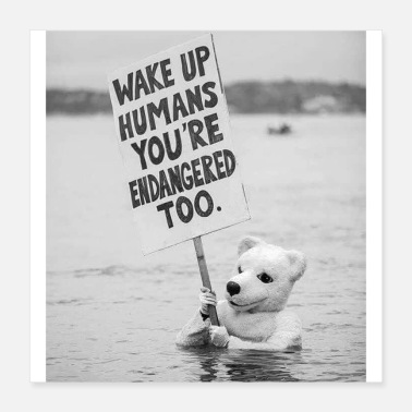 Endangered Wake Up Humans You're Endangered Too - Poster 16x16