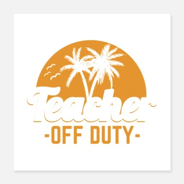 Duty Teacher Off Duty Last Day Of School Gift - Poster