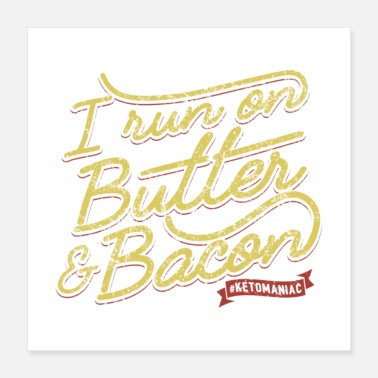 Ketosis I Run On Butter And Bacon Ketomaniac Gift - Poster