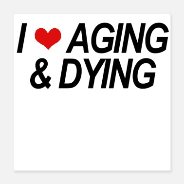 Age AGING AND DYING - Poster 16x16