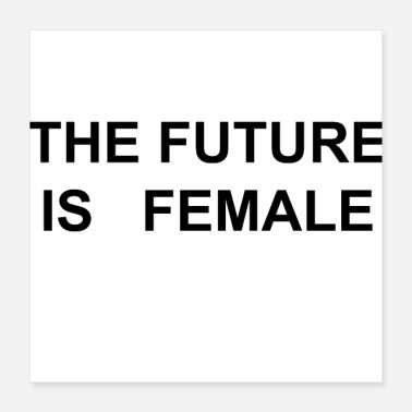Female THE FUTURE IS FEMALE - Poster 16x16