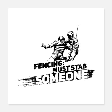 Duel Fencing When You Must Stab Someone II Gift - Poster 16x16