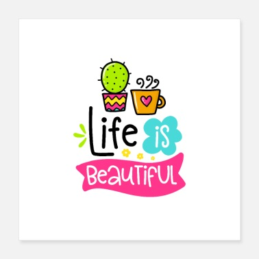 Beautiful Life Is Beautiful - Poster 16x16