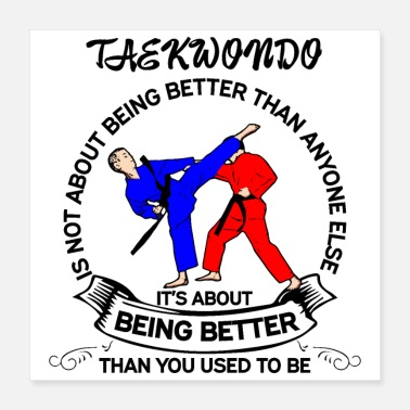 Taekwondo Martial Arts Taekwondo is not about being better - Poster