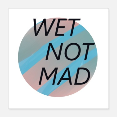 Wet Wet T Shirt With Text Wet Not Mad - Poster