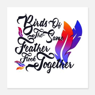 Flock Of Birds Birds of the same feather flock together - Poster 16x16