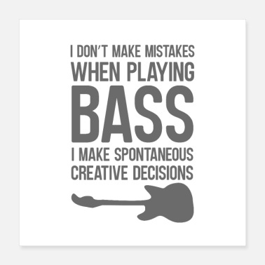 Bass Player I don't make mistakes when playing bass - Poster