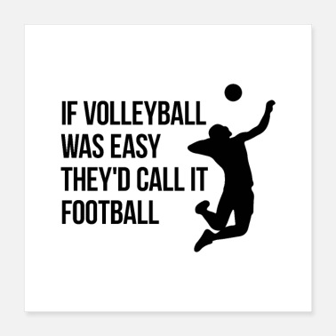 Football If volleyball was easy they'd call it football - Poster