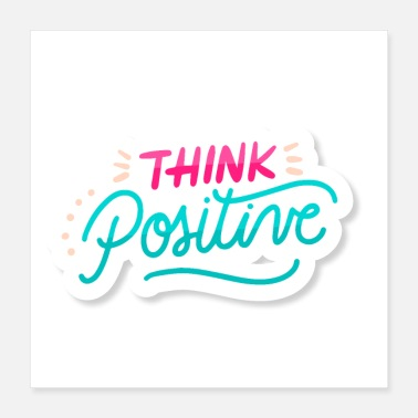Be Positive think positive - Poster 16x16