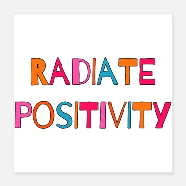 Be Positive Radiate Positivity - Poster 16x16