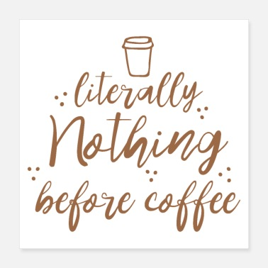 Nothing literally nothing before coffee - Poster
