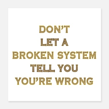 System The System is Wrong! Not You! - Poster 16x16