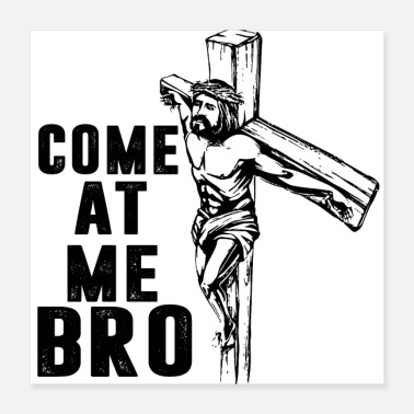 Christian COME AT ME BRO - Poster 16x16