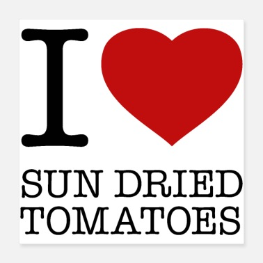 Tomato I LOVE SUN DRIED TOMATOES - Poster