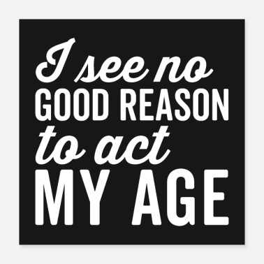 Age Reason Act My Age Funny Quote Poster - Poster 16x16
