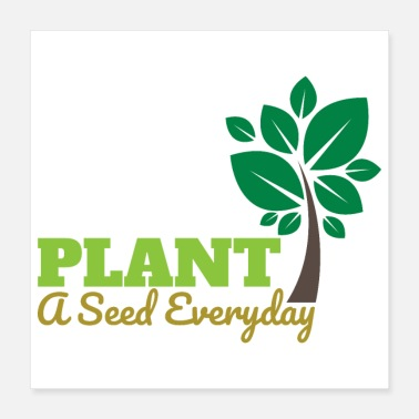 Eco Plant A Seed Everyday Vegan Eco Gift Idea - Poster
