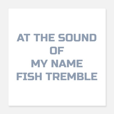 Trout At The Sound Of My Name Fish Tremble - Poster