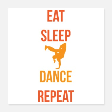 Break Dance Dance Eat Sleep Dance Repeat Breakdance Gift Idea - Poster