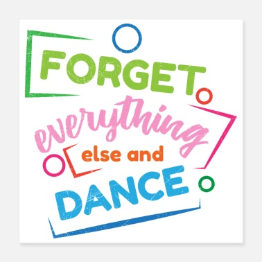 Forget Dancer Forget everything else and dance Gift Idea - Poster